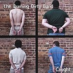 The Burning Dirty Band Caught