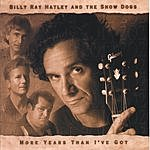 Billy Ray Hatley & The Showdogs More Years Than I Got