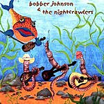 Bobber Johnson & The Nightcrawlers Bobber's Bentgrass