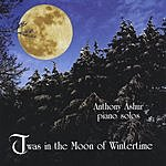 Anthony Ashur Twas In The Moon Of Wintertime