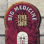 Big Medicine Fever In The South