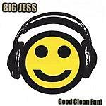 Big Jess Good Clean Fun!