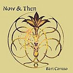 Bart Caruso Now & Then
