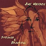 Amy Meyers Strange & Beautiful