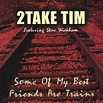 2Take Tim Some Of My Best Friends Are Trains