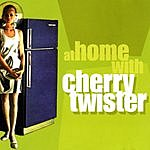 Cherry Twister At Home With Cherry Twister