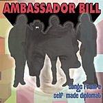 Ambassador Bill Songs From A Self Made Diplomat