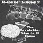 Adam Lopez The Revolution Starts @ Home