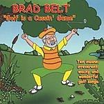 Brad Belt Golf Is A Cussin' Game