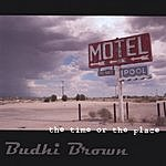Budhi Brown The Time Or The Place