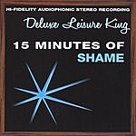 Deluxe Leisure King 15 Minutes Of Shame