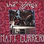 Matt Curreri How To Play The Songs Of Matt Curreri