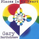 Gary Bartholomew Places In My Heart