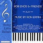 Bob Enos BoB Enos And Friends Play Music By Ron Ermini