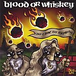 Blood Or Whiskey No Time To Explain
