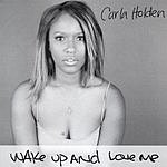 Carla Holden Wake Up And Love Me