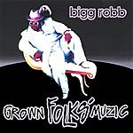 Bigg Robb Grown Folks Muzic