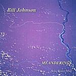 Bill Johnson Meanderings
