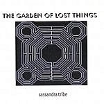 Cassandra Tribe The Garden Of Lost Things