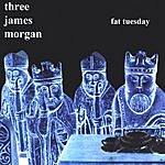 Three James Morgan Fat Tuesday