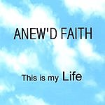 Anew'd Faith This Is My Life