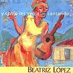 Beatriz Lopez Y Como Les Venía Cantando...