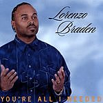 Lorenzo Braden You're All I Needed