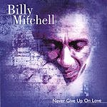 Billy Mitchell Never Give Up On Love