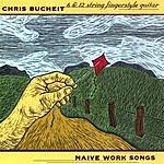 Chris Bucheit Naive Work Songs