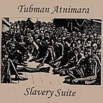 Tubman Atnimara Slavery Suite