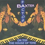 Baxter Factor On Top The House Of Time
