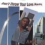 Anthony Don't Throw Your Love Away