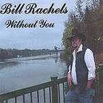 Bill Rachels Without You