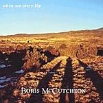 Boris McCutcheon When We Were Big