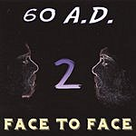 60 A.D. Face To Face