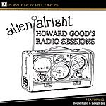 Alien Alright Howard Good's Radio Sessions
