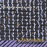 The Bruce Arnold Trio A Few Dozen