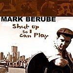 Mark Berube Shut Up So I Can Play