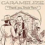 Caramelize Thank You, Uncle Tom