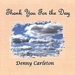 Denny Carleton Thank You For The Day