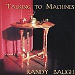 Randy Baugh Talking To Machines