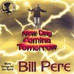 Bill Pere New Day Coming Tomorrow