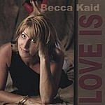 Becca Kaid Love Is