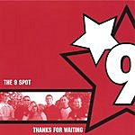 The 9 Spot Thanks For Waiting