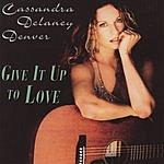 Cassandra Delaney Denver Give It Up To Love