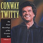 Conway Twitty The Final Recordings Of His Greatest Hits, Vol.1
