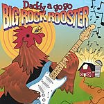 Daddy A Go Go Big Rock Rooster