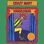 Crazy Mary Knucklehead