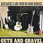 Dan Daniels & Your No Good Buddies Guts And Gravel