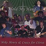 Mike Henry & Crazy For Christ Hold My Hand